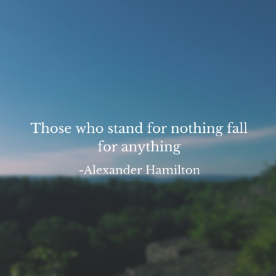 Those who stand for nothing fall for anything